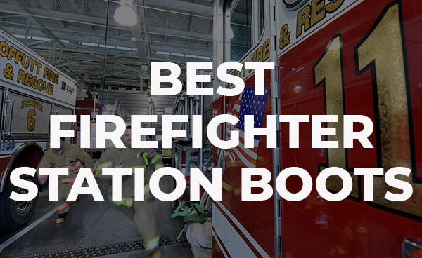 Best Firefighter Station Boots