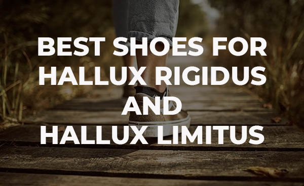 Best Shoes for Hallux Rigidus and Hallux Limitus